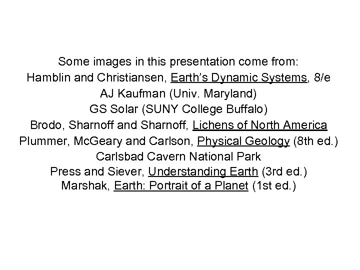 Some images in this presentation come from: Hamblin and Christiansen, Earth's Dynamic Systems, 8/e
