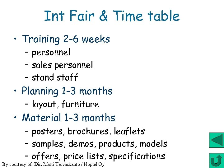 Int Fair & Time table • Training 2 -6 weeks – personnel – sales