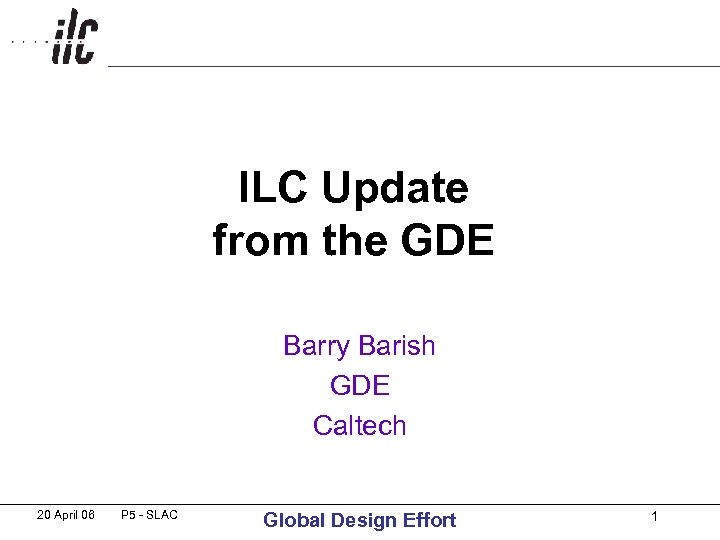 ILC Update from the GDE Barry Barish GDE Caltech 20 April 06 P 5