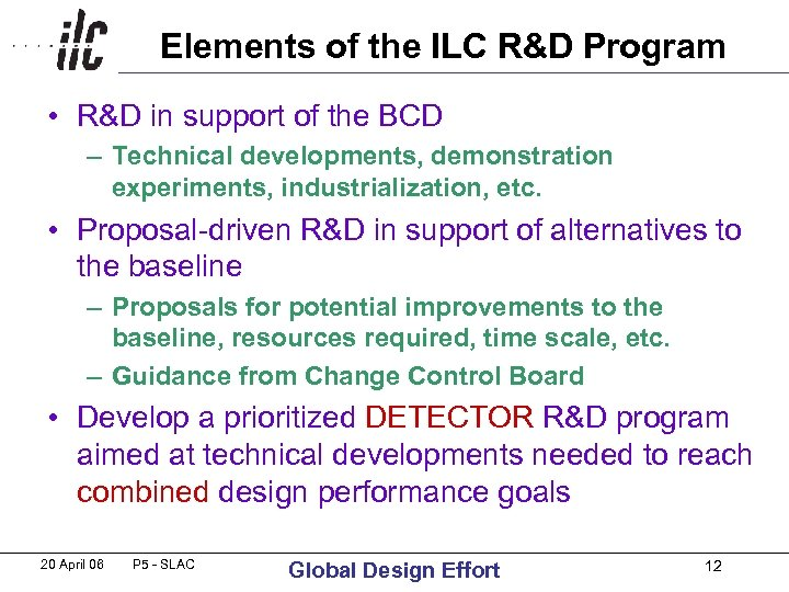 Elements of the ILC R&D Program • R&D in support of the BCD –