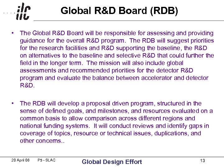 Global R&D Board (RDB) • The Global R&D Board will be responsible for assessing