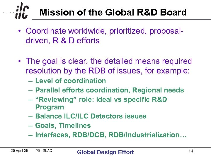 Mission of the Global R&D Board • Coordinate worldwide, prioritized, proposal- driven, R &