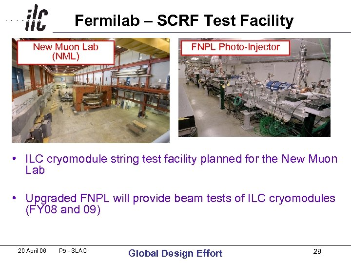 Fermilab – SCRF Test Facility New Muon Lab (NML) FNPL Photo-Injector • ILC cryomodule