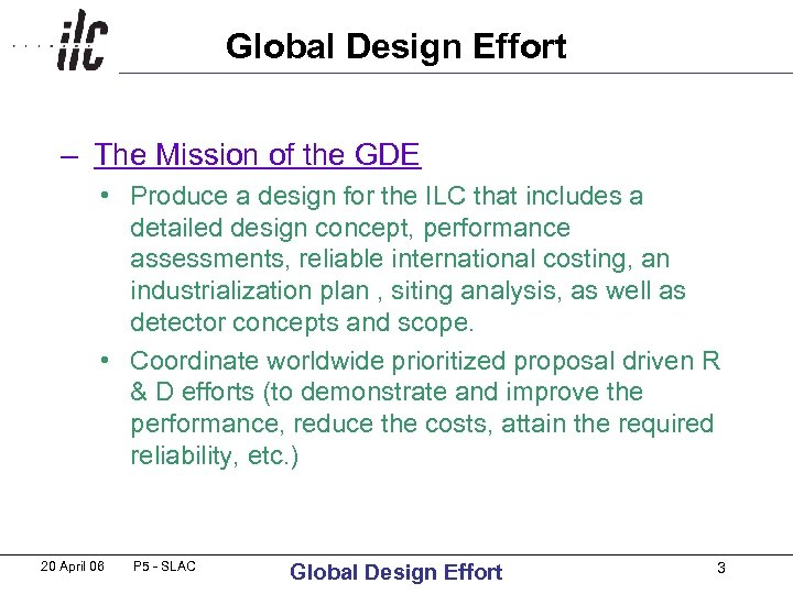 Global Design Effort – The Mission of the GDE • Produce a design for