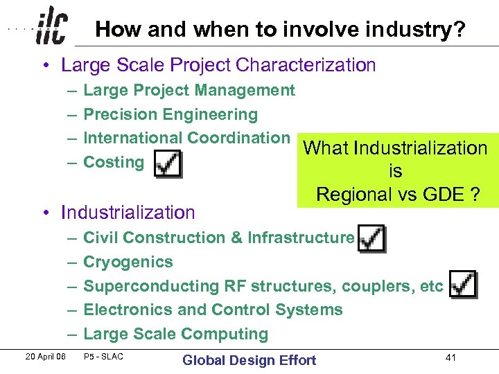 How and when to involve industry? • Large Scale Project Characterization – – Large