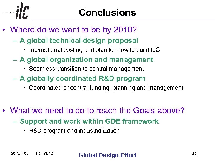 Conclusions • Where do we want to be by 2010? – A global technical