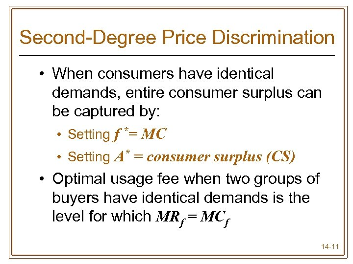 Second-Degree Price Discrimination • When consumers have identical demands, entire consumer surplus can be