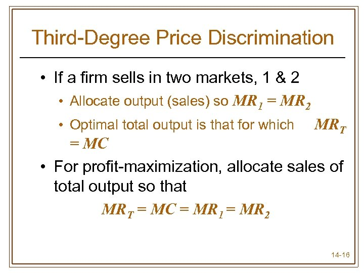 Third-Degree Price Discrimination • If a firm sells in two markets, 1 & 2