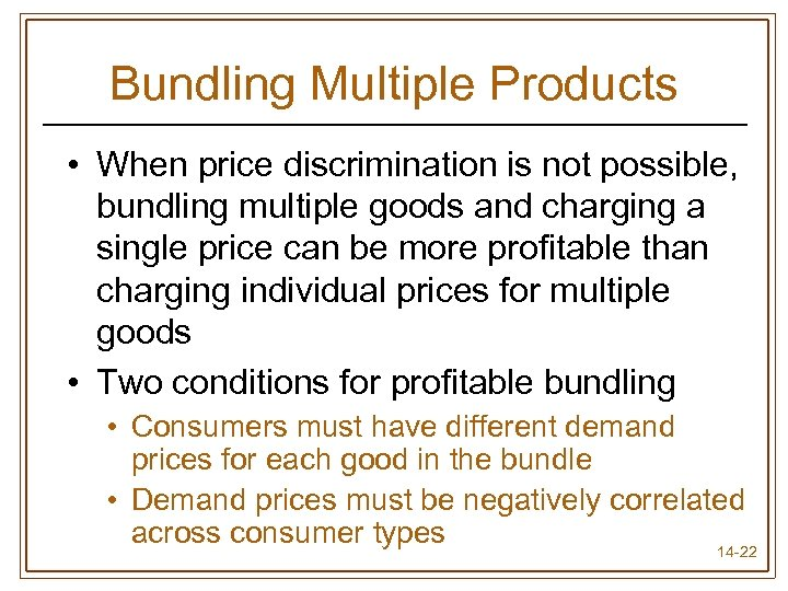 Bundling Multiple Products • When price discrimination is not possible, bundling multiple goods and