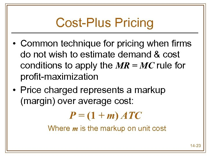 Cost-Plus Pricing • Common technique for pricing when firms do not wish to estimate