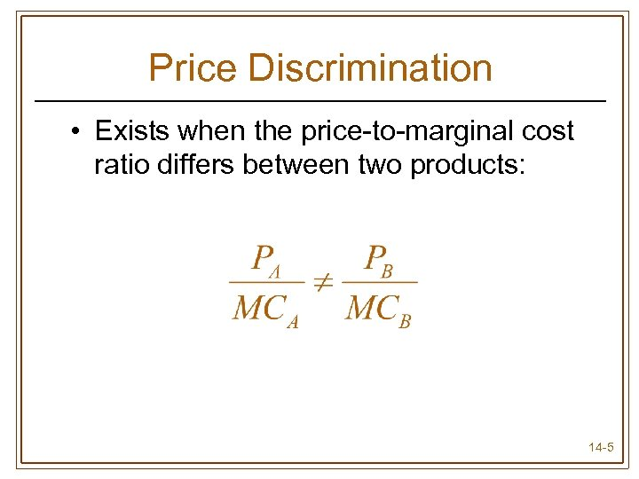 Price Discrimination • Exists when the price-to-marginal cost ratio differs between two products: 14