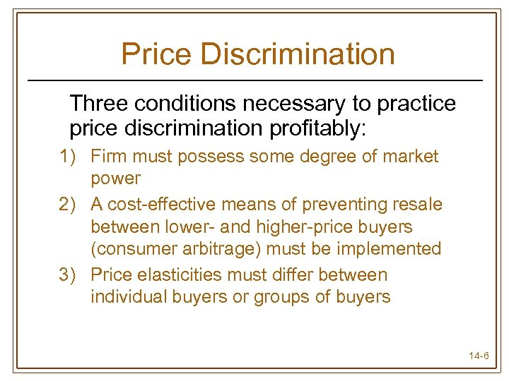 Price Discrimination Three conditions necessary to practice price discrimination profitably: 1) Firm must possess