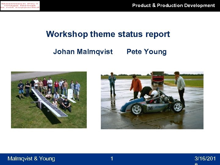 Product & Production Development Workshop theme status report Johan Malmqvist & Young 1 Pete