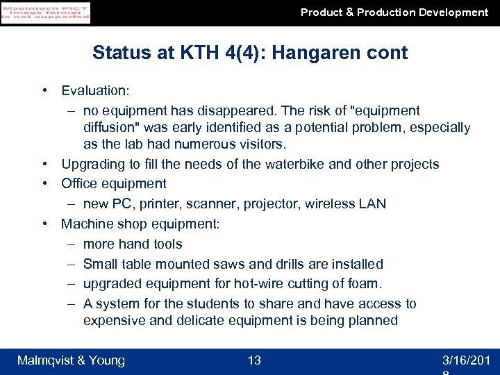 Product & Production Development Status at KTH 4(4): Hangaren cont • Evaluation: – no