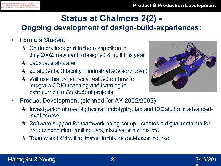 Product & Production Development Status at Chalmers 2(2) Ongoing development of design-build-experiences: • Formula