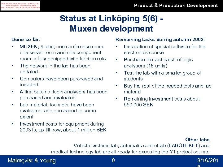 Product & Production Development Status at Linköping 5(6) Muxen development Done so far: •