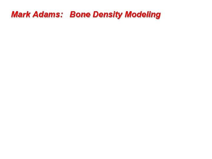 Mark Adams: Bone Density Modeling