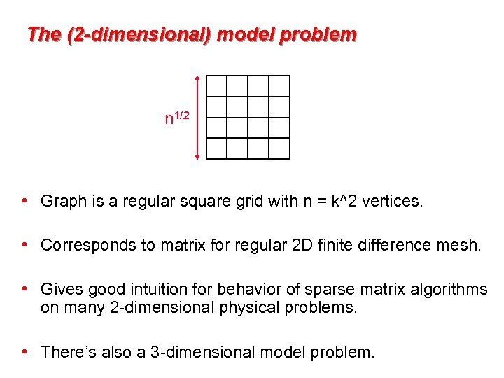 The (2 -dimensional) model problem n 1/2 • Graph is a regular square grid
