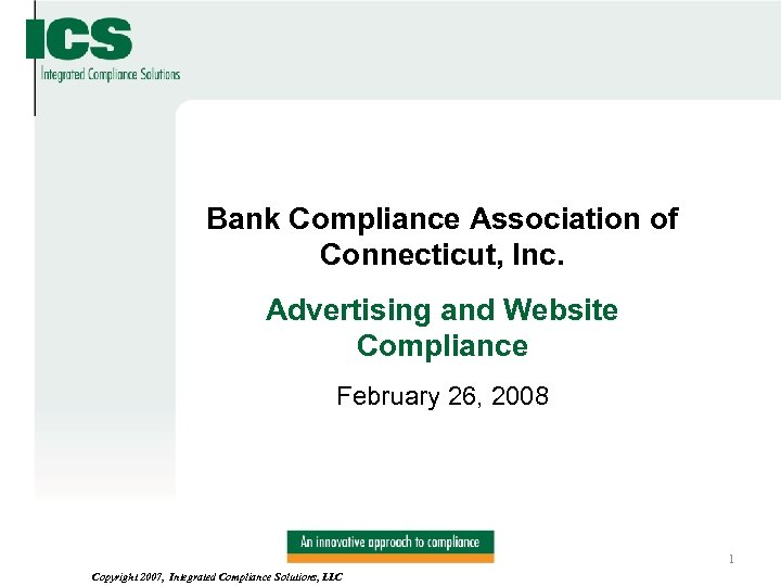 Bank Compliance Association of Connecticut, Inc. Advertising and Website Compliance February 26, 2008 Copyright