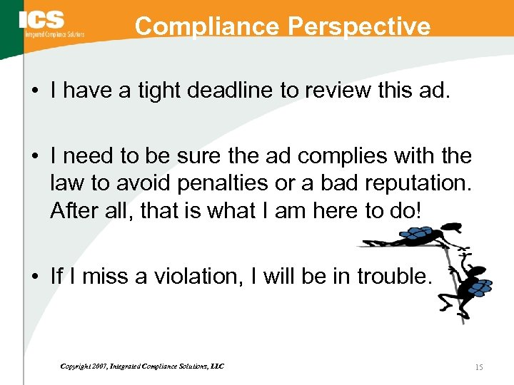 Compliance Perspective • I have a tight deadline to review this ad. • I