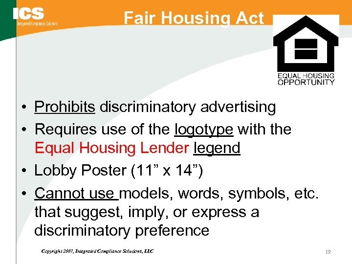 Fair Housing Act • Prohibits discriminatory advertising • Requires use of the logotype with