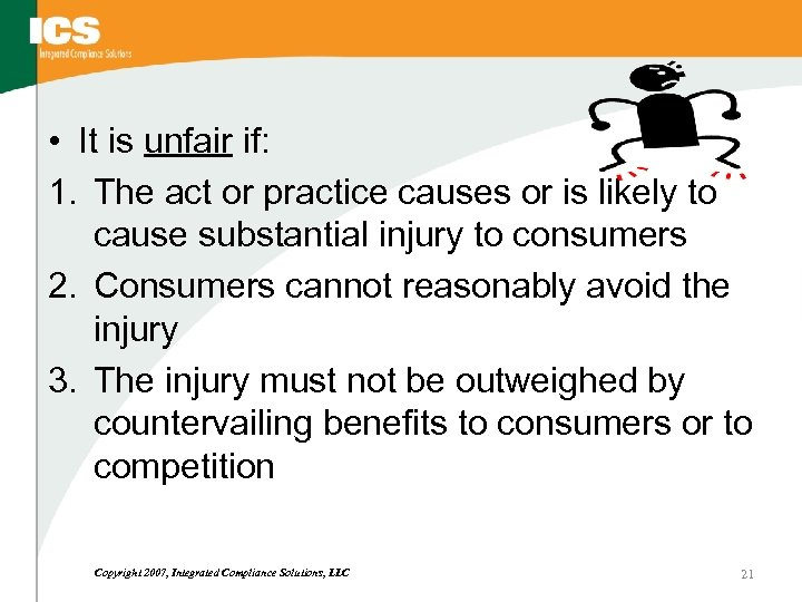 • It is unfair if: 1. The act or practice causes or is