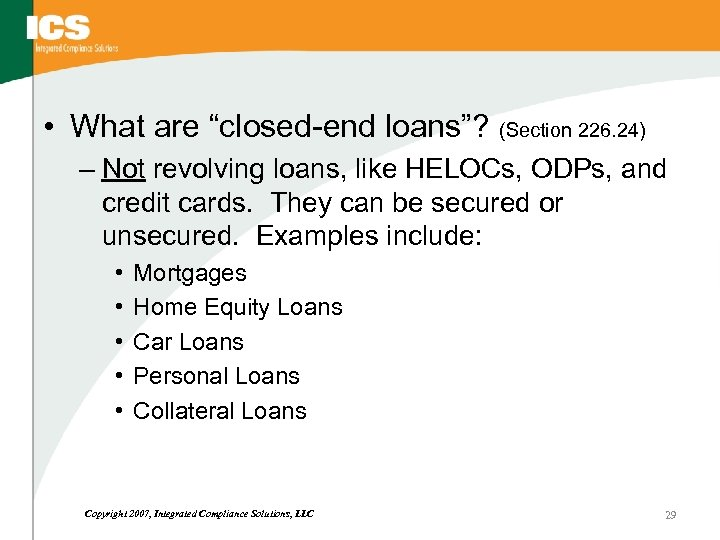 "• What are ""closed-end loans""? (Section 226. 24) – Not revolving loans, like"