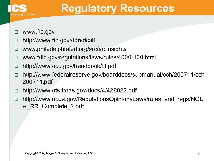 Regulatory Resources q q q q www. ftc. gov http: //www. ftc. gov/donotcall www.