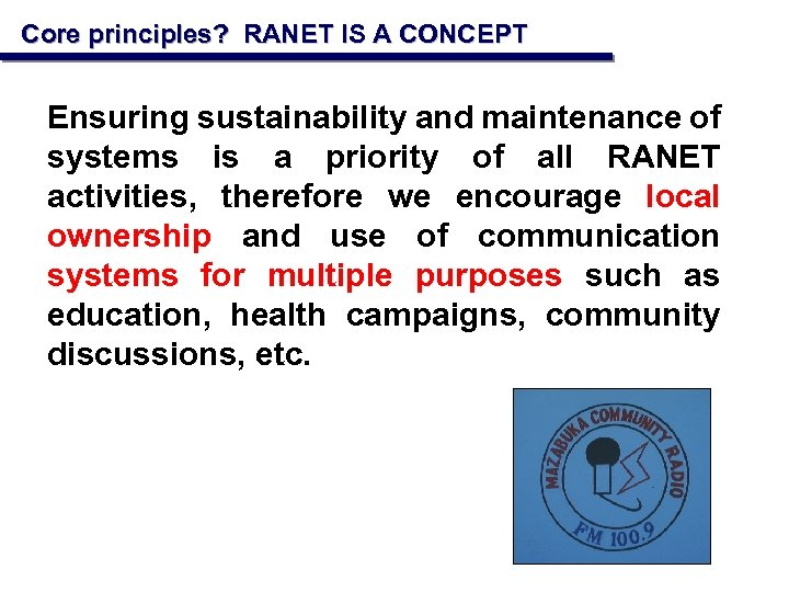 Core principles? RANET IS A CONCEPT Ensuring sustainability and maintenance of systems is a