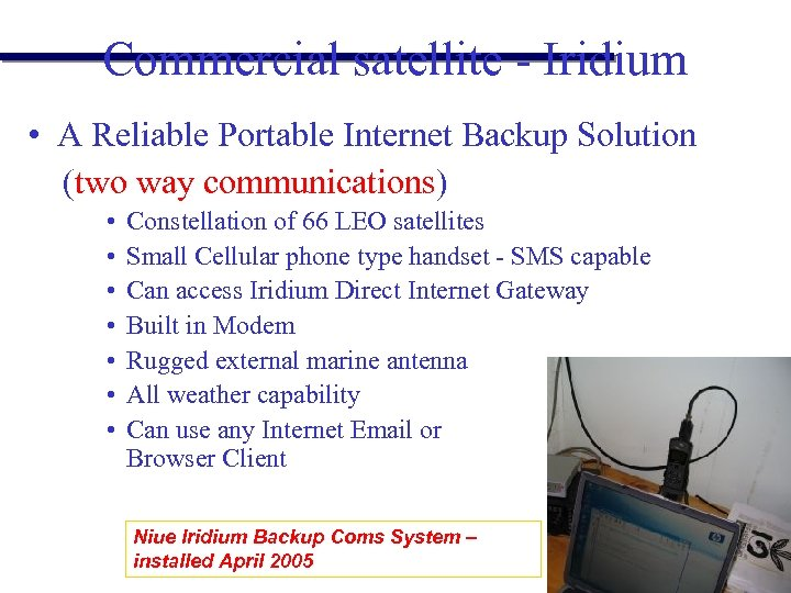 Commercial satellite - Iridium • A Reliable Portable Internet Backup Solution (two way communications)