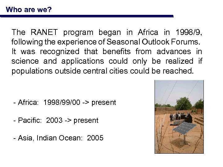 Who are we? The RANET program began in Africa in 1998/9, following the experience