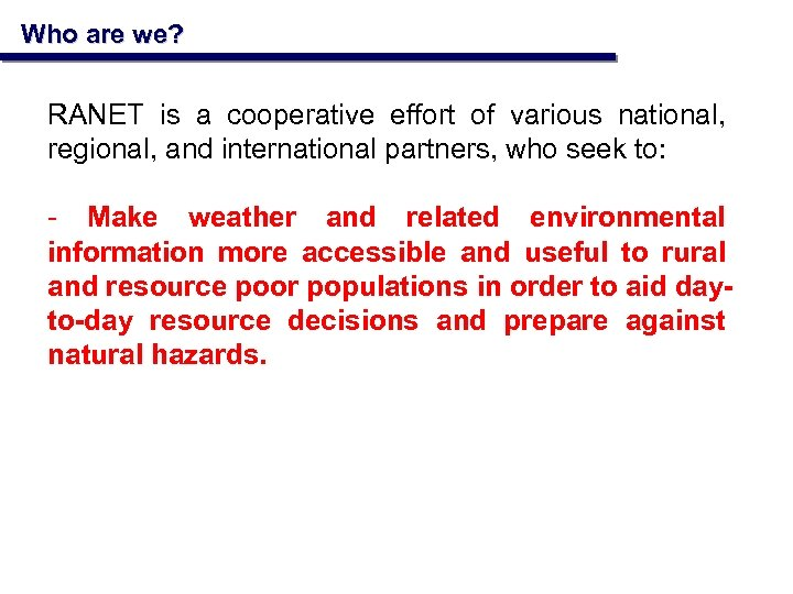 Who are we? RANET is a cooperative effort of various national, regional, and international
