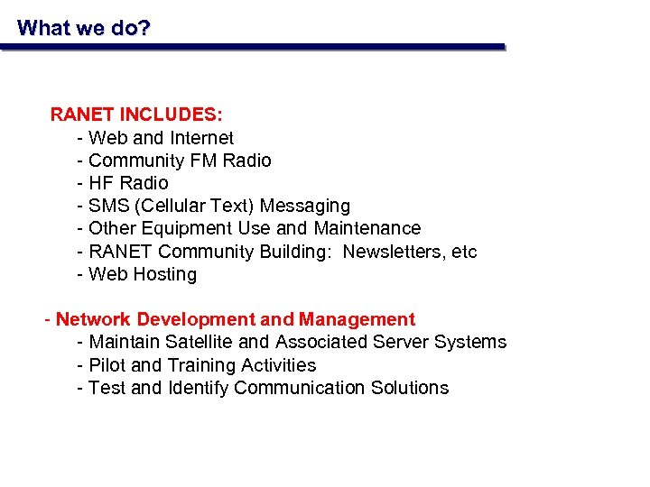 What we do? RANET INCLUDES: - Web and Internet - Community FM Radio -