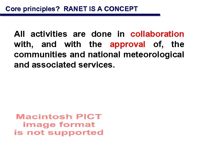 Core principles? RANET IS A CONCEPT All activities are done in collaboration with, and