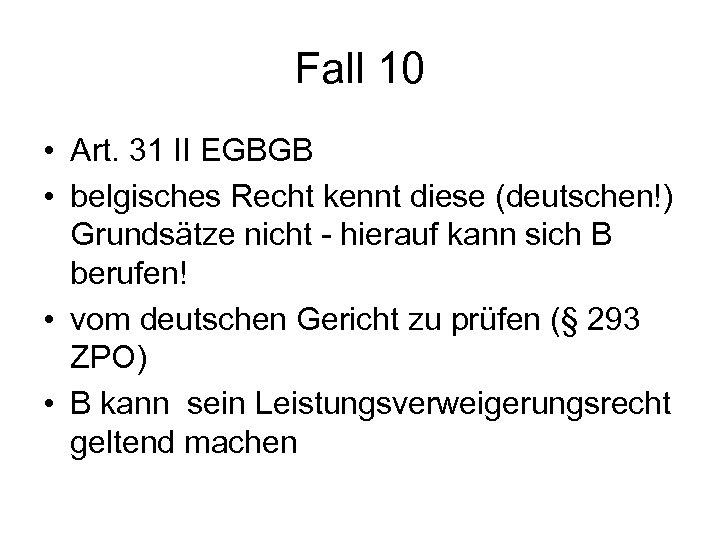 Fall 10 • Art. 31 II EGBGB • belgisches Recht kennt diese (deutschen!) Grundsätze