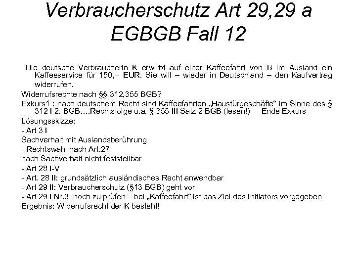 Verbraucherschutz Art 29, 29 a EGBGB Fall 12 Die deutsche Verbraucherin K erwirbt auf