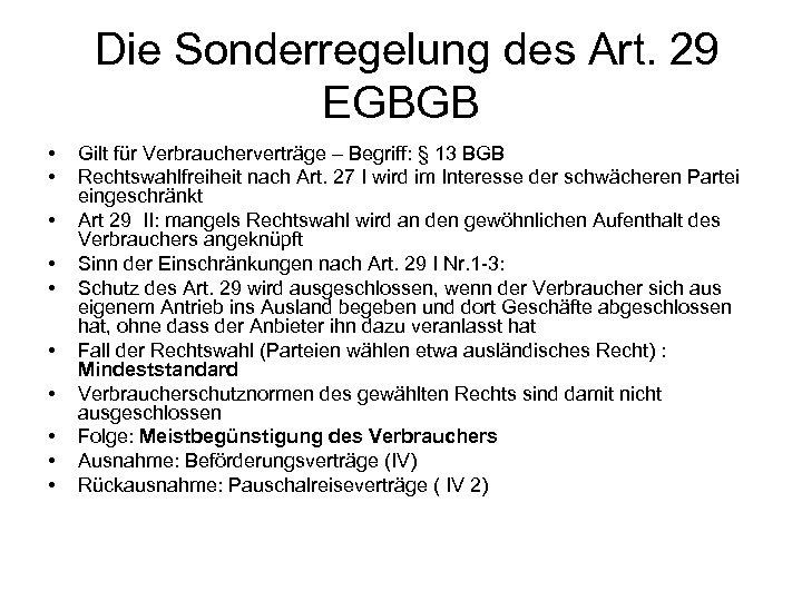 Die Sonderregelung des Art. 29 EGBGB • • • Gilt für Verbraucherverträge –