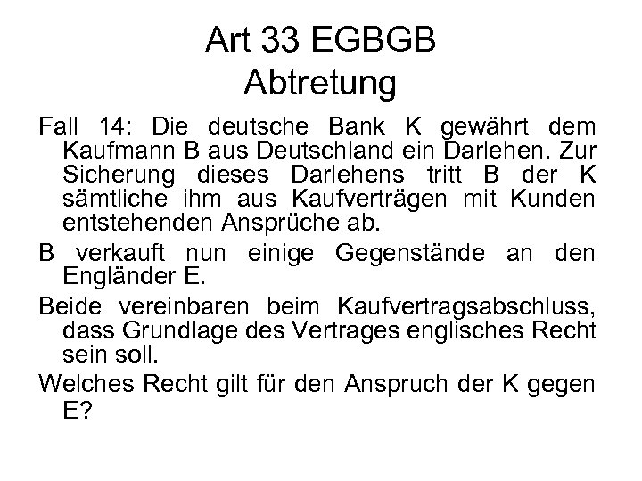 Art 33 EGBGB Abtretung Fall 14: Die deutsche Bank K gewährt dem Kaufmann B