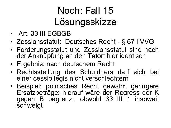 Noch: Fall 15 Lösungsskizze • Art. 33 III EGBGB • Zessionsstatut: Deutsches Recht -