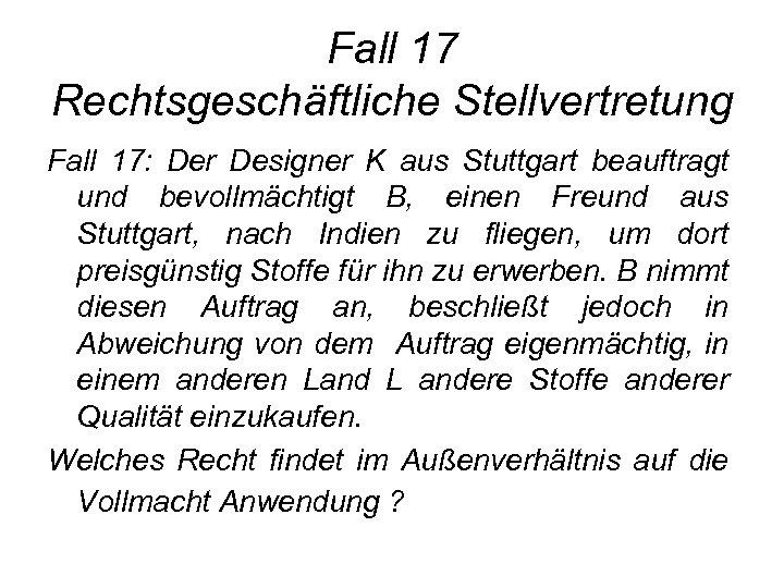 Fall 17 Rechtsgeschäftliche Stellvertretung Fall 17: Der Designer K aus Stuttgart beauftragt und bevollmächtigt
