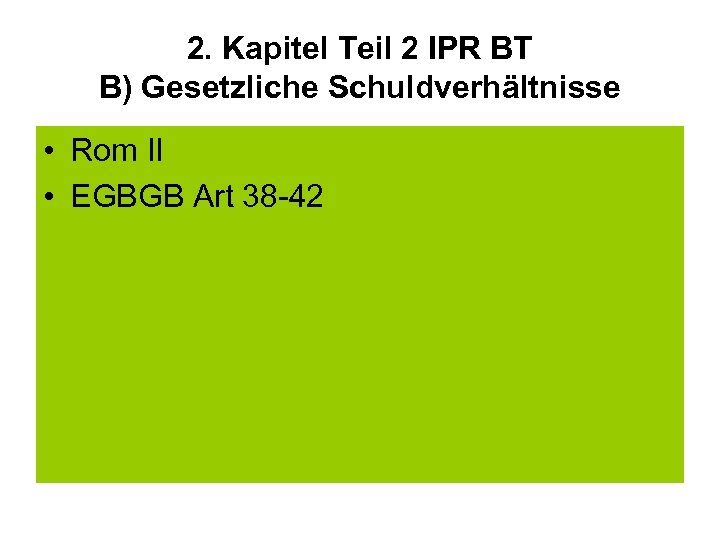 2. Kapitel Teil 2 IPR BT B) Gesetzliche Schuldverhältnisse • Rom II • EGBGB