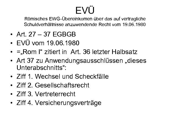 EVÜ Römisches EWG-Übereinkomen über das auf vertragliche Schuldverhältnisse anzuwendende Recht vom 19. 06. 1980