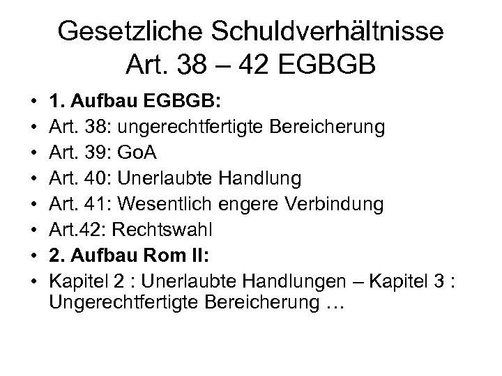 Gesetzliche Schuldverhältnisse Art. 38 – 42 EGBGB • • 1. Aufbau EGBGB: Art. 38: