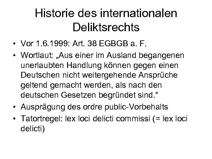 Historie des internationalen Deliktsrechts • Vor 1. 6. 1999: Art. 38 EGBGB a. F.