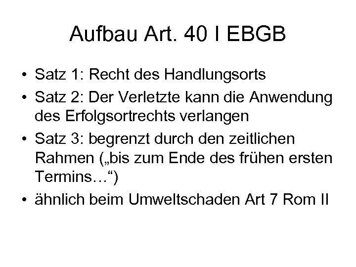 Aufbau Art. 40 I EBGB • Satz 1: Recht des Handlungsorts • Satz 2: