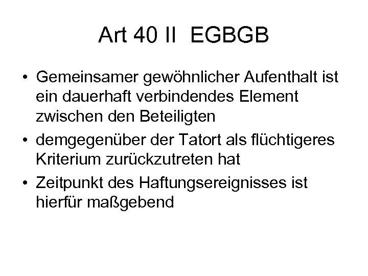Art 40 II EGBGB • Gemeinsamer gewöhnlicher Aufenthalt ist ein dauerhaft verbindendes Element zwischen