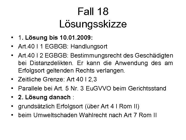 Fall 18 Lösungsskizze • 1. Lösung bis 10. 01. 2009: • Art. 40 I