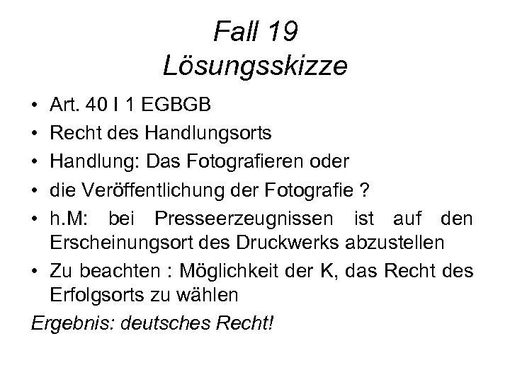 Fall 19 Lösungsskizze • • • Art. 40 I 1 EGBGB Recht des Handlungsorts