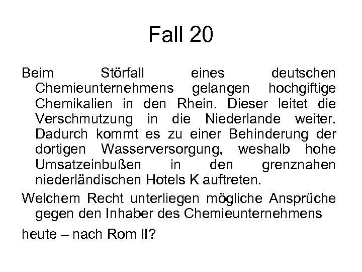 Fall 20 Beim Störfall eines deutschen Chemieunternehmens gelangen hochgiftige Chemikalien in den Rhein. Dieser