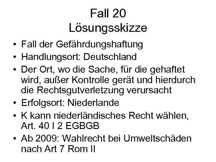 Fall 20 Lösungsskizze • Fall der Gefährdungshaftung • Handlungsort: Deutschland • Der Ort, wo